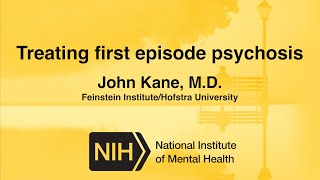 Treating First Episode Psychosis – John Kane, M.D.